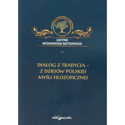 Dialog z tradycją - z dziejów polskiej myśli filozoficznej