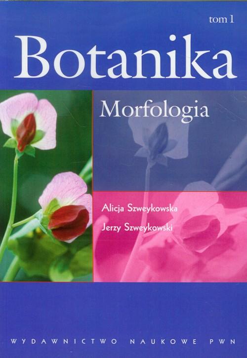 MORFOLOGIA BOTANIKA TOM 1 - Szweykowska Alicja, Szweykowski Jerzy