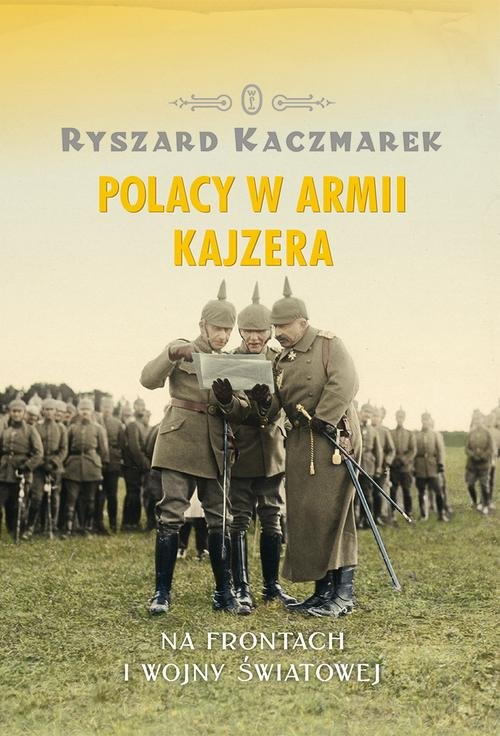 POLACY W ARMII KAJZERA - Kaczmarek Ryszard
