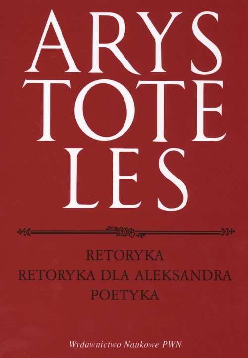Retoryka Retoryka dla Aleksandra Poetyka - Arystoteles
