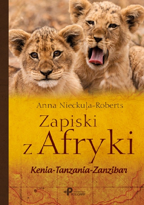 Zapiski z Afryki. Kenia - Tanzania - Zanzibar - Nieckula-Roberts Anna