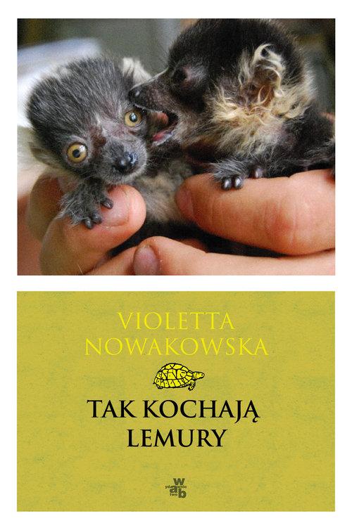 TAK KOCHAJĄ LEMURY - Nowakowska Violetta