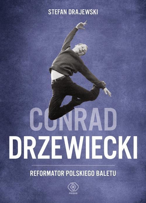 CONRAD DRZEWIECKI REFORMATOR POLSKIEGO BALETU - Drajewski Stefan