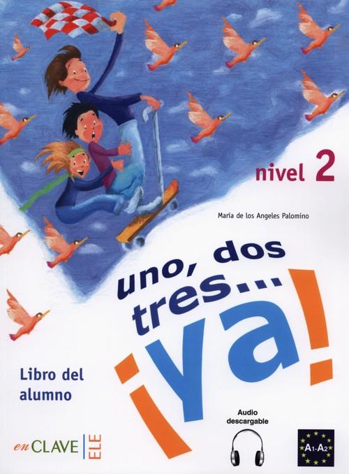 Uno dos tres… ya! 2 Podręcznik - Angeles Palomino Maria