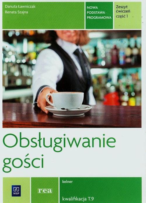 Obsługiwanie gości. Ćwiczenia cz.1 REA - Szajna Renata, Ławniczak Danuta