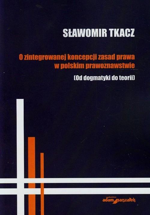 O zintegrowanej koncepcji zasad prawa w polskim prawoznawstwie - Tkacz Sławomir