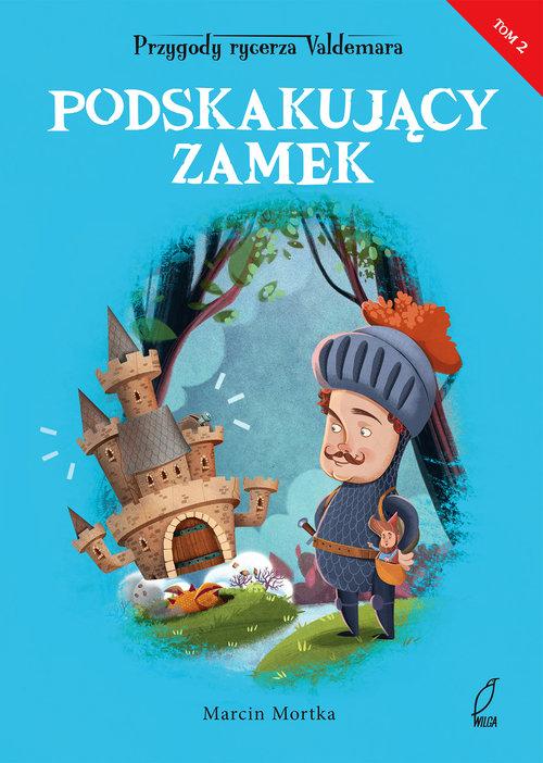PODSKAKUJĄCY ZAMEK PRZYGODY RYCERZA VALDEMARA TOM 2 - Mortka Marcin