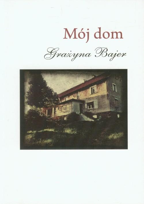 Mój dom - Bajer Grażyna