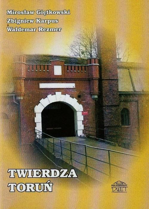 Twierdza Toruń - Giętkowski Mirosław, Karpus Zbigniew, Rezmer Waldemar