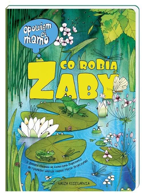 Opowiem ci, mamo, co robią żaby - Bajerowicz Katarzyna, Brykczyński Marcin