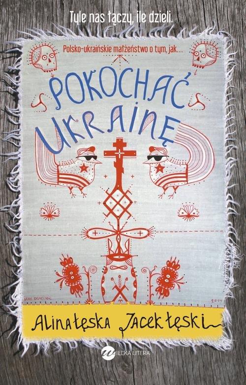 POKOCHAĆ UKRAINĘ - Łęska Alina, Łęski Jacek