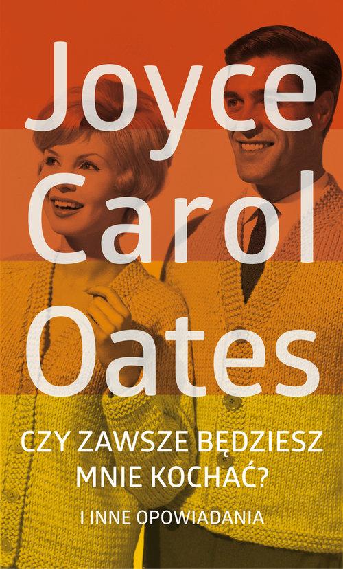 CZY ZAWSZE BĘDZIESZ MNIE KOCHAĆ - Oates Joyce Carol