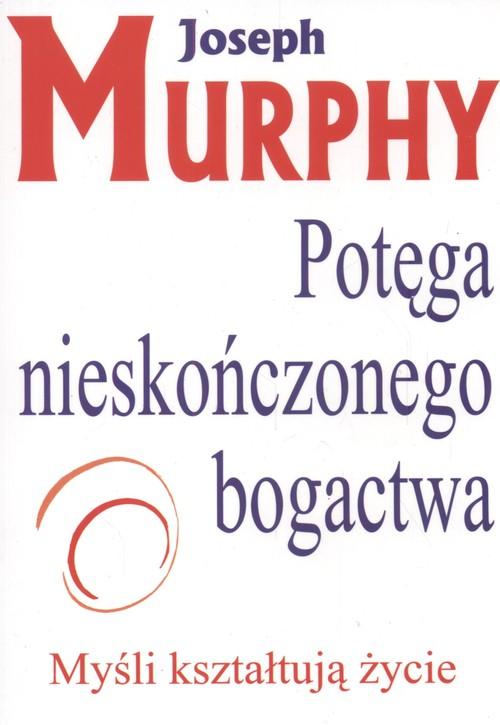 Potęga nieskończonego bogactwa - Murphy Joseph
