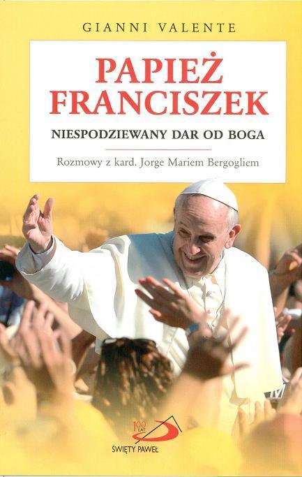 Papież Franciszek. Niespodziewany dar od Boga - Gianni Valente
