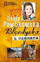 BLONDYNKA U SZAMANA WYD.2012 - Beata Pawlikowska