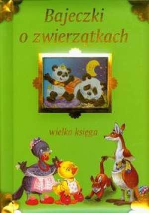 Bajeczki o zwierzątkach - Wielka księga - Kozłowska Urszula