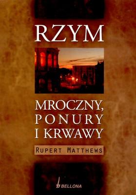 RZYM MROCZNY PONURY I KRWAWY - RUPERT MATTHEWS