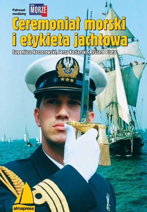 Ceremoniał morski i etykieta jachtowa - Koczorowski Eugeniusz, Koziarski Jerzy, Pluta Ryszard