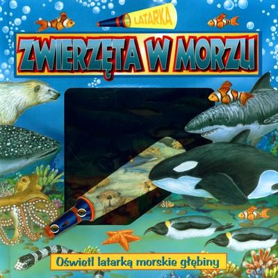 Latarka. Zwierzęta w morzu - OPRACOWANIE ZBIOROWE