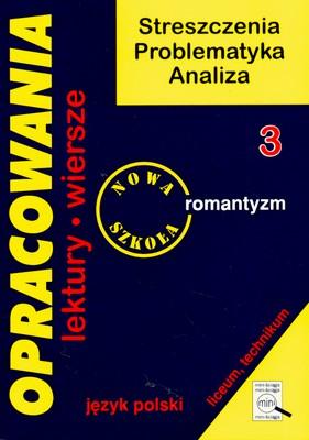 OPRACOWANIA 3 ROMANTYZM STRESZCZENIA PROBLEMATYKA ANALIZA - -