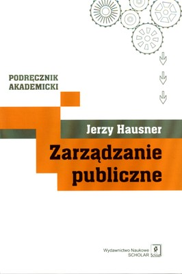 ZARZĄDZANIE PUBLICZNE PODRĘCZNIK AKADEMICKI - JERZY HAUSNER