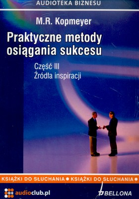 CD PRAKTYCZNE METODY OSIĄGNIECIA SUKCESU CZ.III ŹRÓDŁA INSPIRACJI - M.R.KOPMEYER