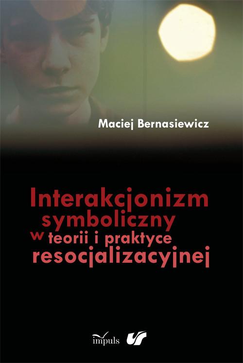 Interakcjonizm symboliczny w teorii i praktyce res - Bernasiewicz Maciej