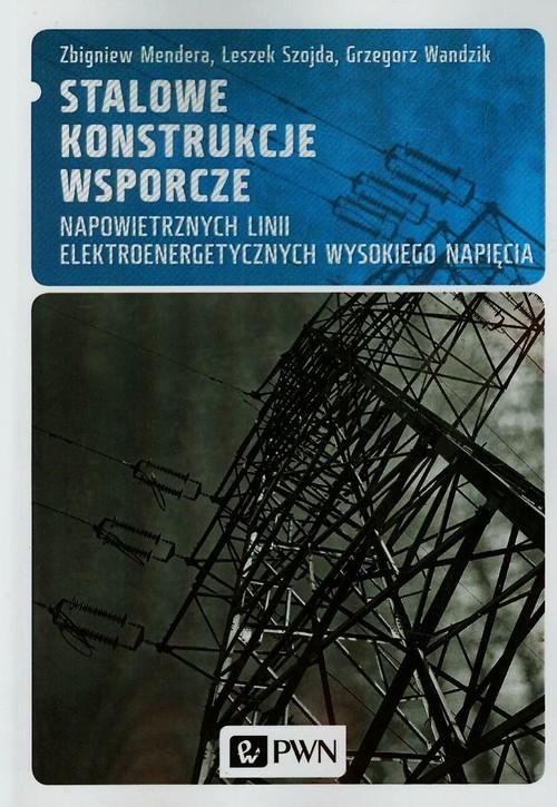 Stalowe konstrukcje wsporcze napowietrznych linii elektroenergetycznych wysokiego napięcia - Mendera Zbigniew, Szojda Leszek, Wandzik Grzegorz