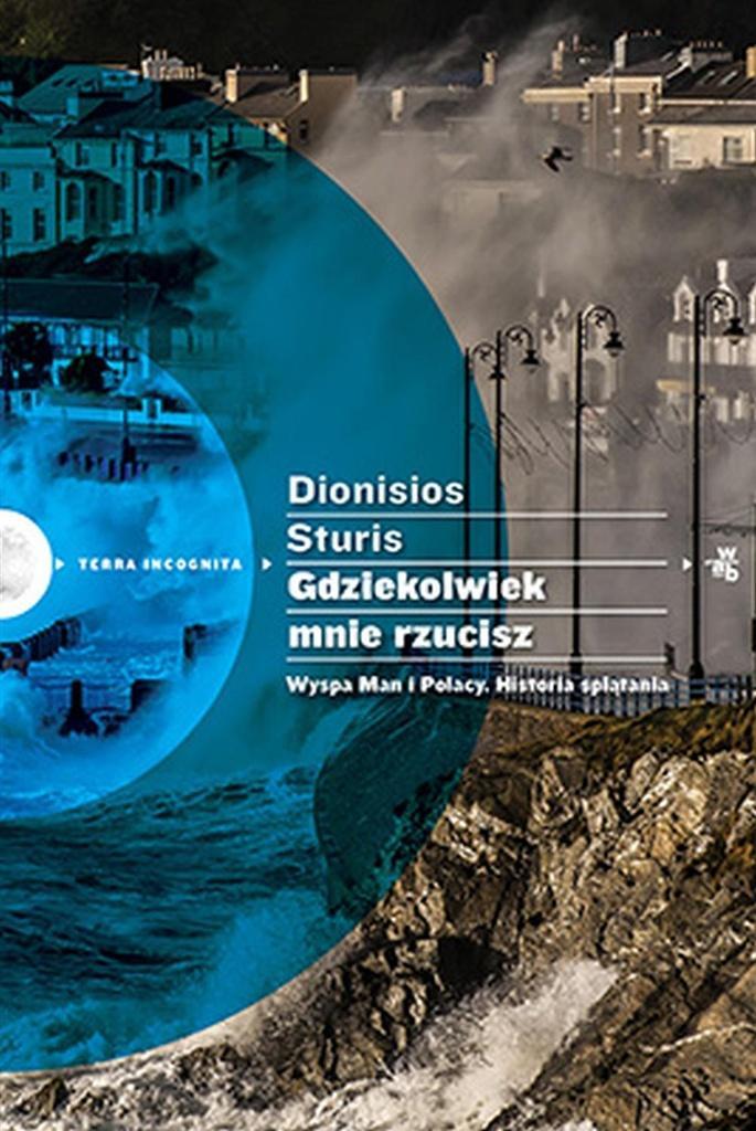 Gdziekolwiek mnie rzucisz. Wyspa Man i Polacy... - Dionisios Sturis