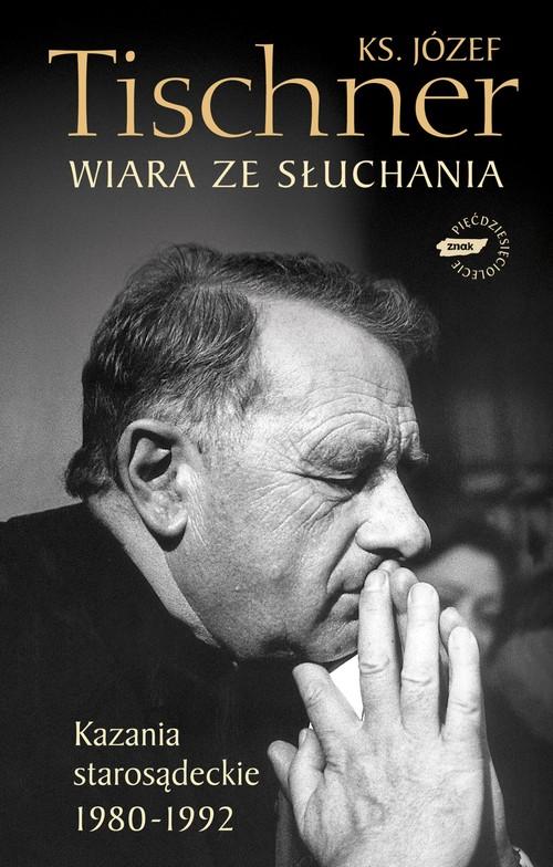 WIARA ZE SŁUCHANIA KAZANIA STAROSĄDECKIE 1980-1992 - Tischner Józef