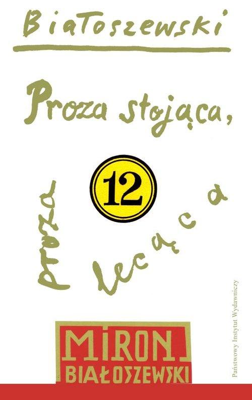 Utwory zebrane T.12 Proza stojąca, proza lecąca - Białoszewski Miron