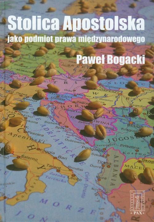 Stolica apostolska jak podmiot prawa międzynarodowego - Bogacki Paweł