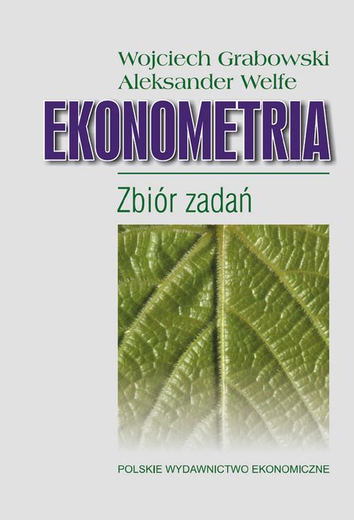 Ekonometria Zbiór zadań - Grabowski Wojciech, Welfe Aleksander