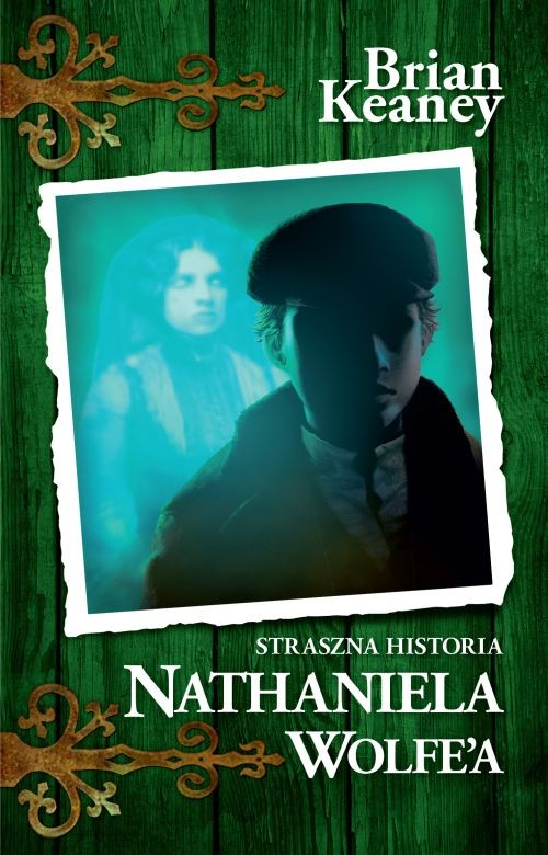 Straszna historia Nathaniela Wolfe'a - Keaney Brian