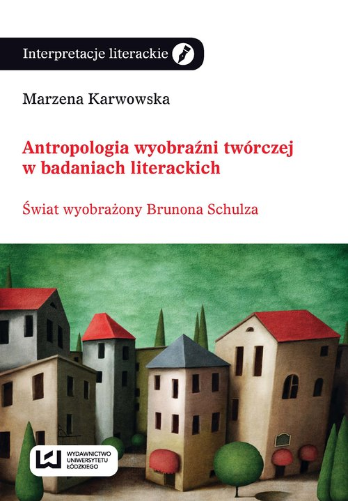 Antropologia wyobraźni twórczej - Karwowska Marzena