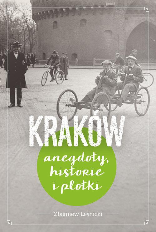Kraków. Historie, anegdoty i plotki - Leśnicki Zbigniew