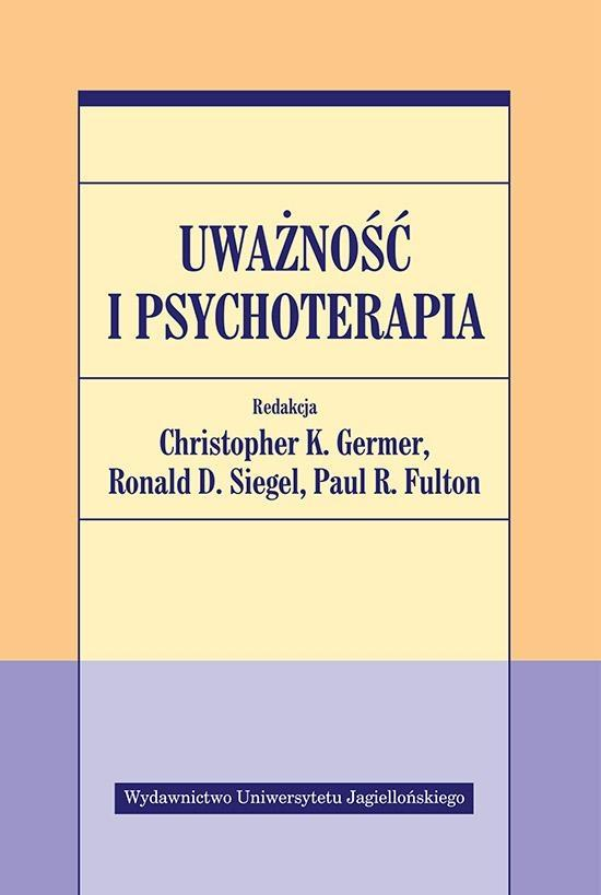 Uważność i psychoterapia - Christopher K. Germer (red.), Ronald D. Siegel (red.), Paul R. Fulton (red.)