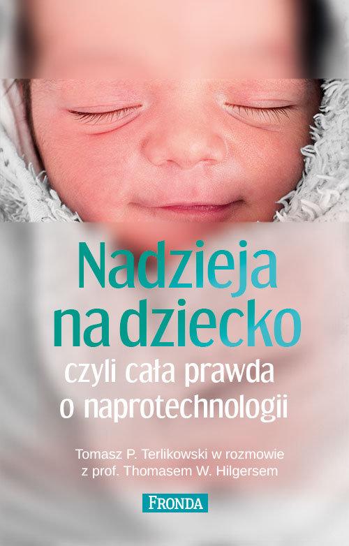 Nadzieja na dziecko czyli cała prawda o ... - Terlikowski Tomasz P., Hilgers Thomas