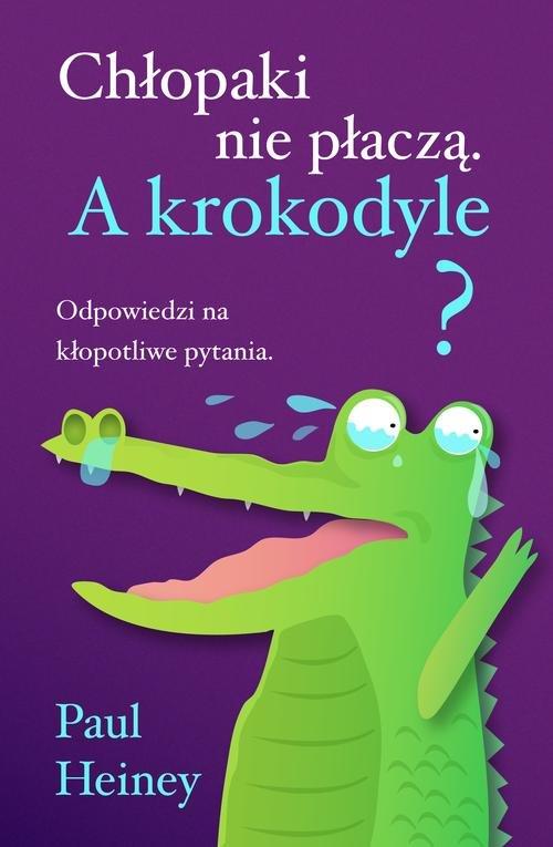 Chłopaki nie płaczą. A krokodyle? - Heiney Paul