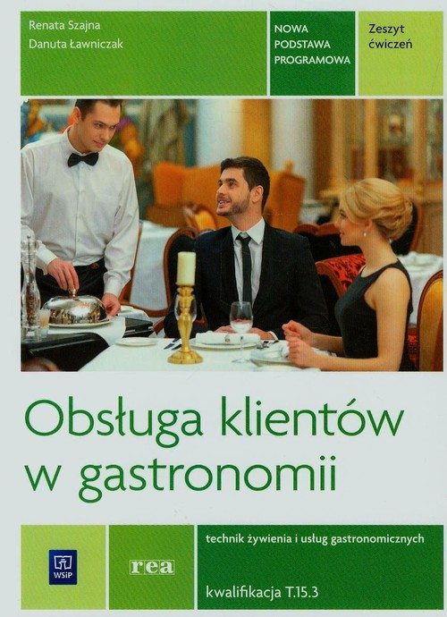 Obsługa klientów w gastr. Kwal. T.15.3 ćw REA-WSiP - Szajna Renata, Ławniczak Danuta