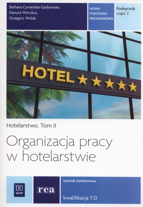 Organizacja pracy w hotelarstwie. Kwal. T.12 cz.2 - Cymańska-Garbowska Barbara, Witrykus Danuta, Wolak Grzegorz