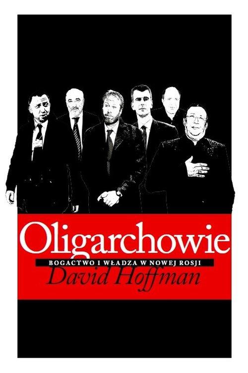 Oligarchowie. Bogactwo i władza w nowej Rosji - Hoffman David E.