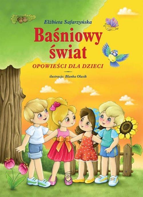 Baśniowy świat. Opowieści dla dzieci - Safarzyńska Elżbieta