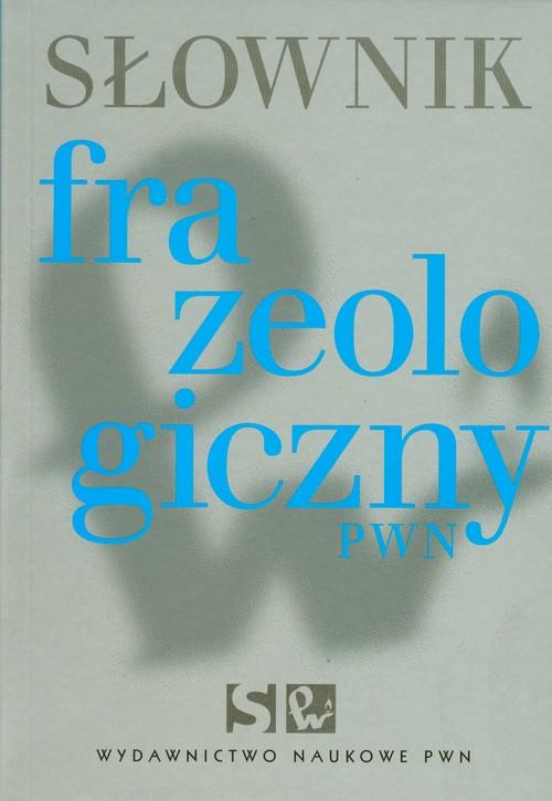 Słownik frazeologiczny PWN - Kłosińska Anna