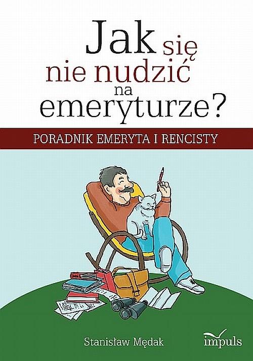 Jak się nie nudzić na emeryturze - Mędak Stanisław