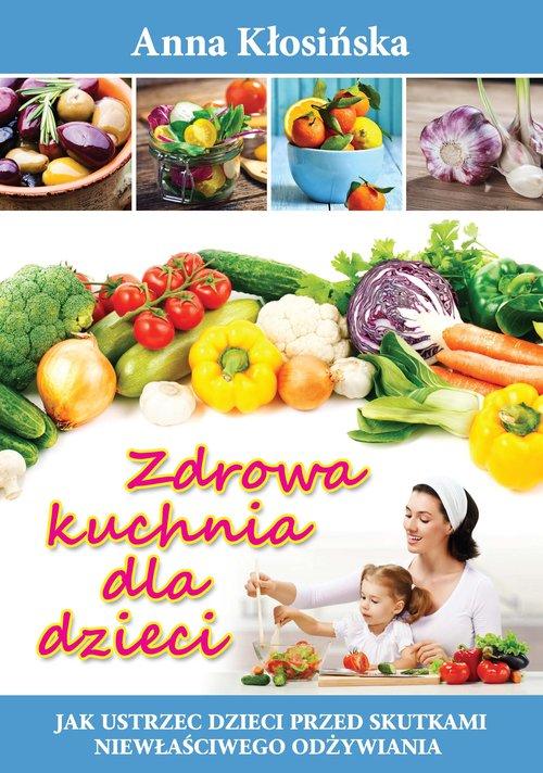 Zdrowa kuchnia dla dzieci w.2015 - Kłosińska Anna
