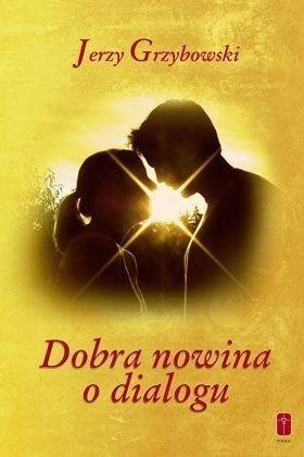 Dobra nowina o dialogu - Jerzy Grzybowski