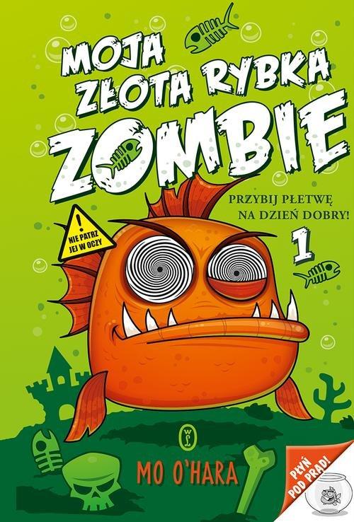 Moja złota rybka zombie T.1 - O'Hara Mo