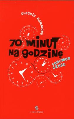 70 MINUT NA GODZINĘ FENOMEN CZASU - CLAUDIA HAMMOND