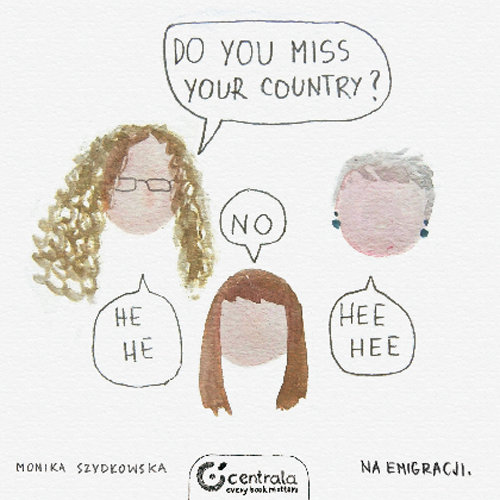 Do you miss your country? - Szydłowska Monika